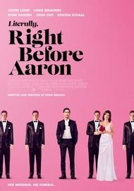 """Movie poster for """"LITERALLY, RIGHT BEFORE AARON"""""""