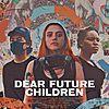"""Filmplakat für """"DEAR FUTURE CHILDREN"""""""