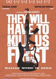 """Movie poster for """"THEY WILL HAVE TO KILL US FIRST: MALIAN MUSIC IN EXILE"""""""